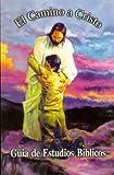 El Camino a Cristo Guia de Estudios Biblicos, Ellen G. White - Elena G. De White., 0966848233