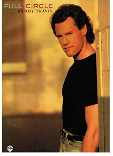 Randy Travis -- Full Circle: Piano/Vocal/Chords: Randy Travis ...