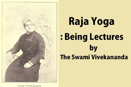 Vedanta Philosophy, Raja Yoga: Being Lectures by the Swami Vivekananda, With Patanjalis Aphorisms, Commentaries and a Glossary of Terms