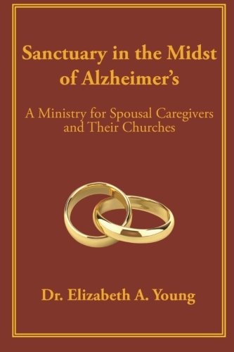 Sanctuary in the Midst of Alzheimer's: A Ministry for Spousal Caregivers and Their Churches