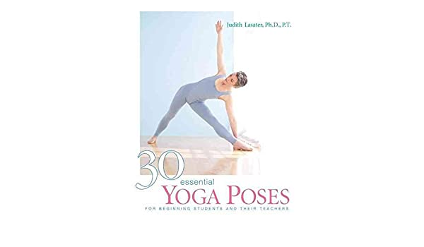 30 Essential Yoga Poses: For Beginning Students and Their ...