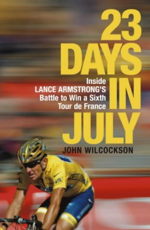 23 Days in July: Inside Lance Armstrong's Battle to Win a Sixth Tour De France by John Wilcockson (2004-10-11)