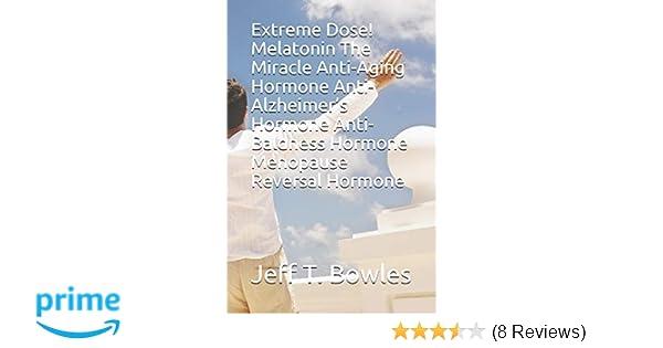 Melatonin The Miracle Anti-Aging Hormone Anti-Alzheimers Hormone Anti-Baldness Hormone Menopause Reversal Hormone: 9781521008676: Medicine & Health Science ...
