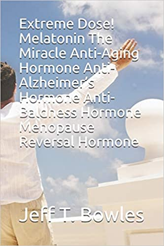 Melatonin The Miracle Anti-Aging Hormone Anti-Alzheimers Hormone Anti-Baldness Hormone Menopause Reversal Hormone