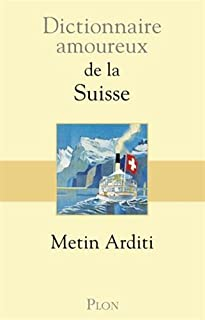 Dictionnaire amoureux de la Suisse, Arditi, Metin
