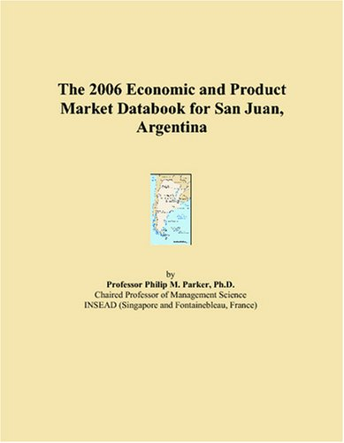 The 2006 Economic and Product Market Databook for San Juan, Argentina