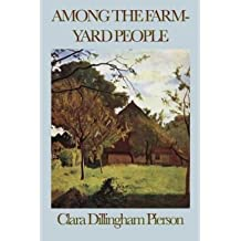 [ [ [ Among the Farmyard People [ AMONG THE FARMYARD PEOPLE ] By Dillingham Pierson, Clara ( Author )Oct-14-2008 Paperback