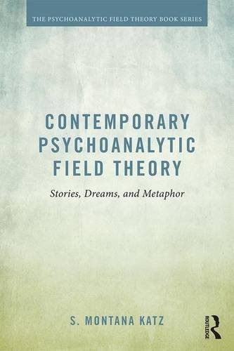 Contemporary Psychoanalytic Field Theory: Stories, Dreams, and Metaphor (Psychoanalytic Field Theory Book Series)