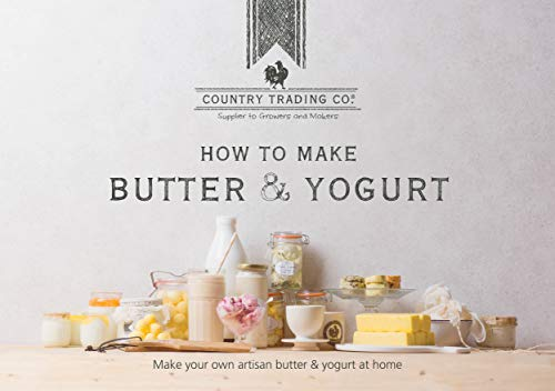 The Butter and Yogurt Making Book: Easy DIY Cookbook for Churning Homemade Dairy - Includes Review of Equipment, Churns and Makers - Plus Bonus Recipes to Make Ghee, Labneh, Greek and Probiotic Yogurt by Country Trading Co.