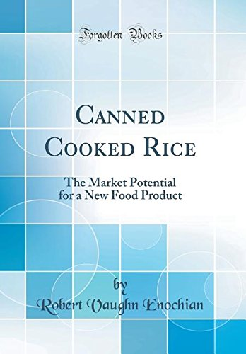 Download Canned Cooked Rice: The Market Potential for a New Food Product (Classic Reprint) pdf
