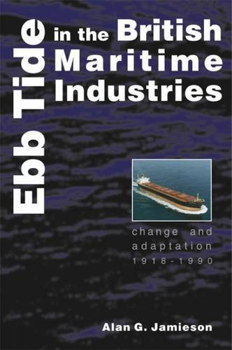 Ebb Tide in the British Maritime Industries: Change and Adaptation, 1918-1990 (Exeter Maritime Studies)
