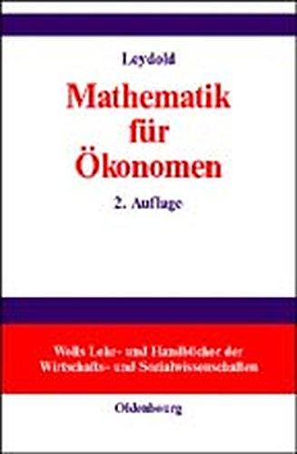 Mathematik für Ökonomen: Formale Grundlagen der Wirtschaftswissenschaften