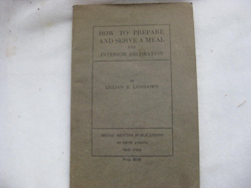 HOW to PREPARE and SERVE a MEAL - INTERIOR DECORATION. by Lillian B. Lansdown (Pamphlet)