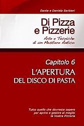 Di Pizza e Pizzerie, Capitolo 6 - L'APERTURA DEL DISCO DI PASTA (Italian Edition)