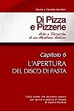 Di Pizza e Pizzerie, Capitolo 6 - L'APERTURA DEL DISCO DI PASTA