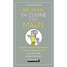 Bien penser sa cuisine, c'est malin: Équipement, aménagement, entretien : toutes les bonnes astuces pour une cuisine vraiment pratique !
