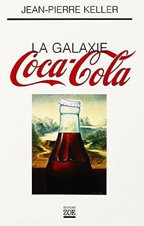 La Galaxie Coca-Cola (Zo) (French Edition) eBook: KELLER, Jean-Pierre: Amazon.es: Tienda Kindle