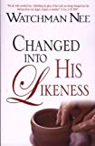 img - for Changed Into His Likeness by Watchman Nee (2-Jan-2007) Paperback book / textbook / text book
