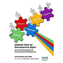 Obtendo Valor de Retrospectivas Ágeis: Um Kit de Ferramentas de Exercícios para Retrospectivas (Portuguese Edition)