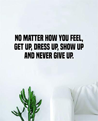 Show Up and Never Give Up Wall Decal Sticker Vinyl Art Bedroom Living Room Decor Nursery Playroom Teen Boy Girl Cool Inspirational Sports Gym Motivational Job Dreams Nursery Office Dress Up (The Best Soccer Show)