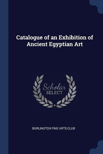 Catalogue of an Exhibition of Ancient Egyptian Art pdf epub