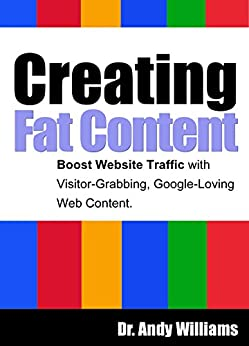 Creating Fat Content: Write better web content.  Boost Website Traffic with Visitor-Grabbing, Google-Loving Web Content by [Williams, Dr. Andy]