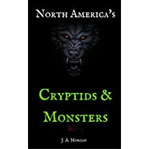 North America's Cryptids & Monsters: Includes Author's Bigfoot Encounter