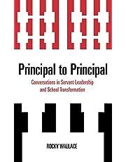 Principal to Principal: Conversations in Servant Leadership and School Transformation