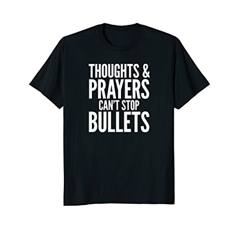 Thoughts And Prayers Can't Stop Bullets T Shirt Anti Gun