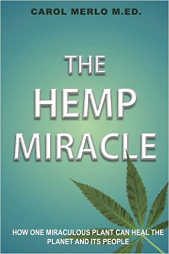 The Hemp Miracle: How One Miraculous Plant Can Heal the