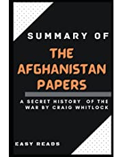 SUMMARY AND ANALYSIS OF THE THE AFGHANISTAN PAPERS: A Secret History of the War: Overview, Indepth Analysis and Takeaways