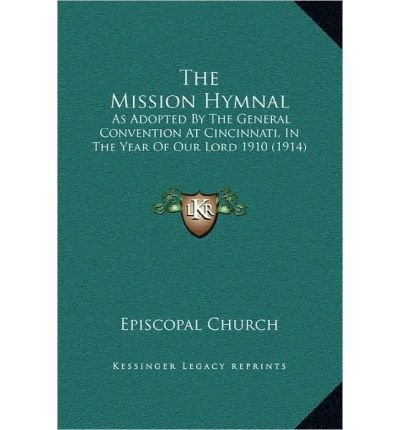 Download The Mission Hymnal: As Adopted by the General Convention at Cincinnati, in the Year of Our Lord 1910 (1914) (Hardback) - Common pdf