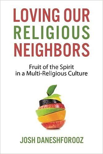 Book Loving Our Religious Neighbors: Fruit of the Spirit In a Multi-Religious Culture by Josh Daneshforooz (2014-03-19)