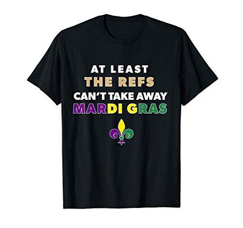 The Refs Can't Take Away Mardi Gras Funny Football Shirt]()