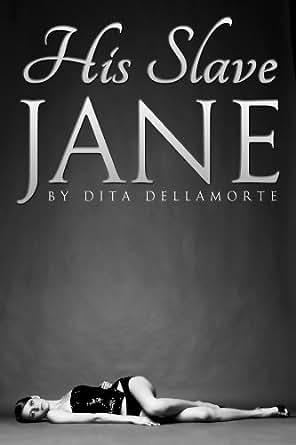 His Slave Jane - Kindle edition by Dita Dellamorte