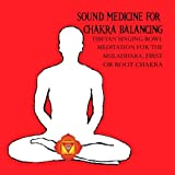 Sound Medicine for Chakra Balancing Singing Bowl Meditation for the Muladhara, First or Root Chakra