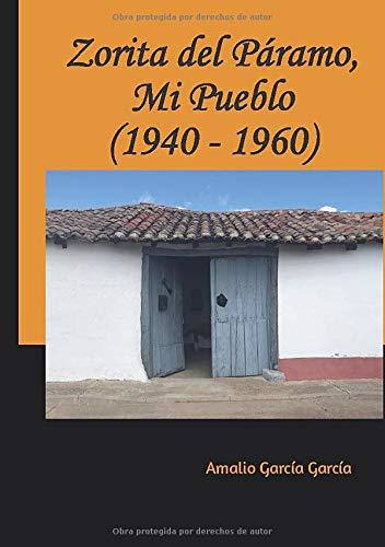 Zorita del Páramo, Mi Pueblo (1940-1960): Amazon.es: García García, Amalio, García García, Amalio: Libros