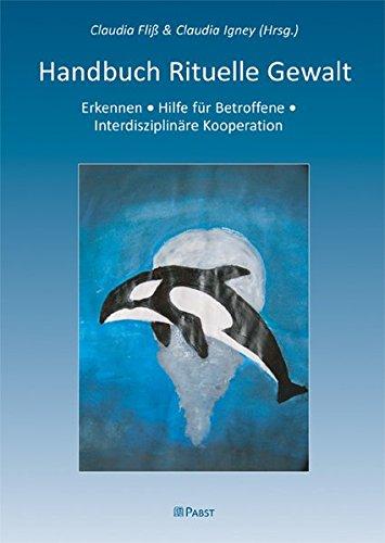 Handbuch Rituelle Gewalt: Erkennen - Hilfe für Betroffene - Interdisziplinäre Kooperation