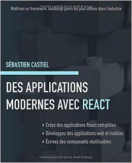 Des applications modernes avec React: Maîtrisez un framework
