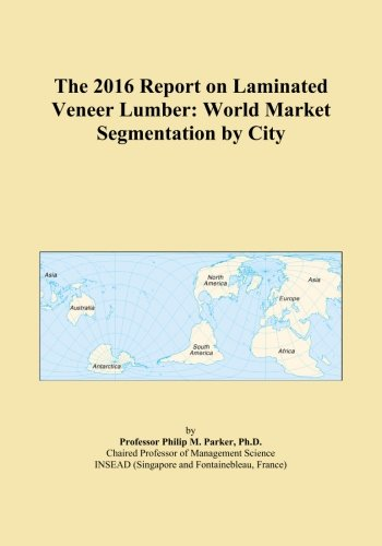 The 2016 Report on Laminated Veneer Lumber: World Market Segmentation by City ()