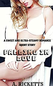 Falling In Love (A Sweet and Ultra-Steamy Romance Short Story)