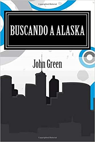 Buscando a Alaska: John Green (Spanish Edition): John Green, Editorial Mundial, Franklin Arnet, Mary Harrison: 9781514153963: Amazon.com: Books