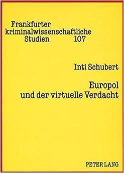 Europol Und Der Virtuelle Verdacht: Die Suspendierung Des Rechts Auf Informationelle Selbstbestimmung (Frankfurter Kriminalwissenschaftliche Studien)