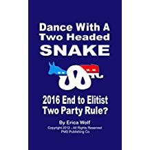 Dance With a Two Headed Snake: 2016 End of Sociopath-Elitist Two Party Rule? (Political Responsibility Series Book 5)