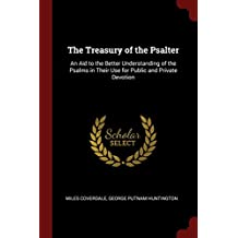 The Treasury of the Psalter: An Aid to the Better Understanding of the Psalms in Their Use for Public and Private Devotion