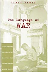 The Language of War: Literature and Culture in the U.S. from the Civil War through World War II Hardcover
