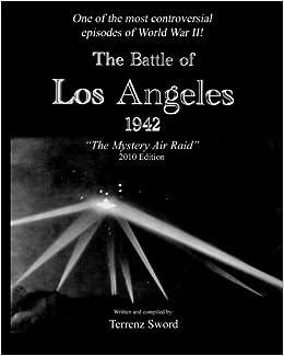The Battle of Los Angeles, 1942: The Mystery Air Raid: Terrenz Sword: 9781452885155: Amazon.com: Books