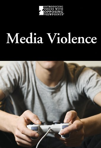 Media Violence (Introducing Issues With Opposing Viewpoints)