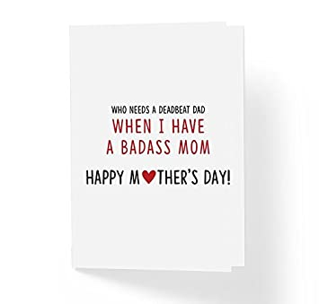 Amazon com: Funny Mother's Day Card - Who Needs a Deadbeat