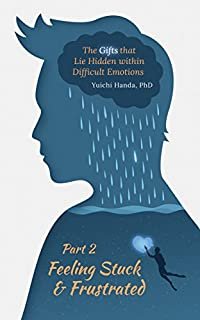 The Gifts That Lie Hidden Within Difficult Emotions by Yuichi Handa ebook deal